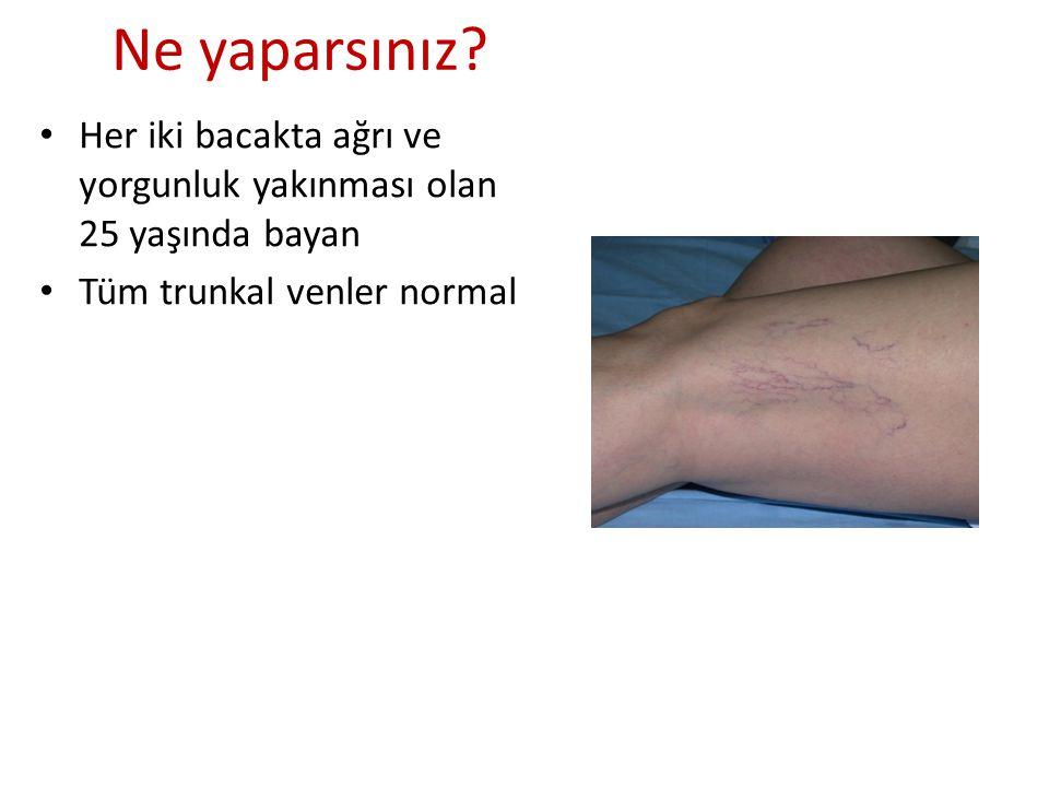 Her iki bacakta ağrı ve yorgunluk yakınması olan 25 yaşında bayan Tüm trunkal venler normal Ne yaparsınız?