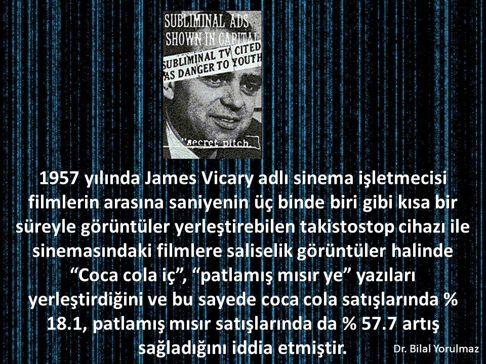 Dr. Bilal Yorulmaz 1957 yılında James Vicary adlı sinema işletmecisi filmlerin arasına saniyenin üç binde biri gibi kısa bir süreyle görüntüler yerleş