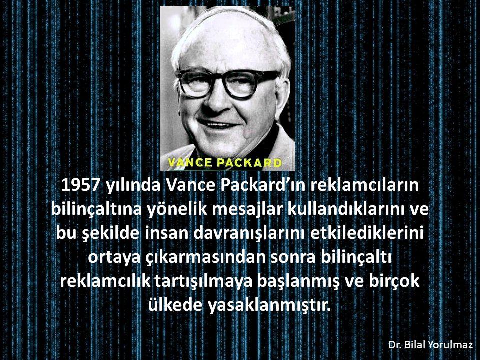 Dr. Bilal Yorulmaz 1957 yılında Vance Packard'ın reklamcıların bilinçaltına yönelik mesajlar kullandıklarını ve bu şekilde insan davranışlarını etkile