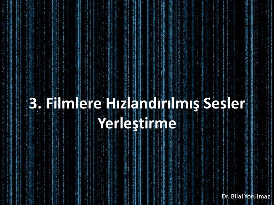 Dr. Bilal Yorulmaz 3. Filmlere Hızlandırılmış Sesler Yerleştirme