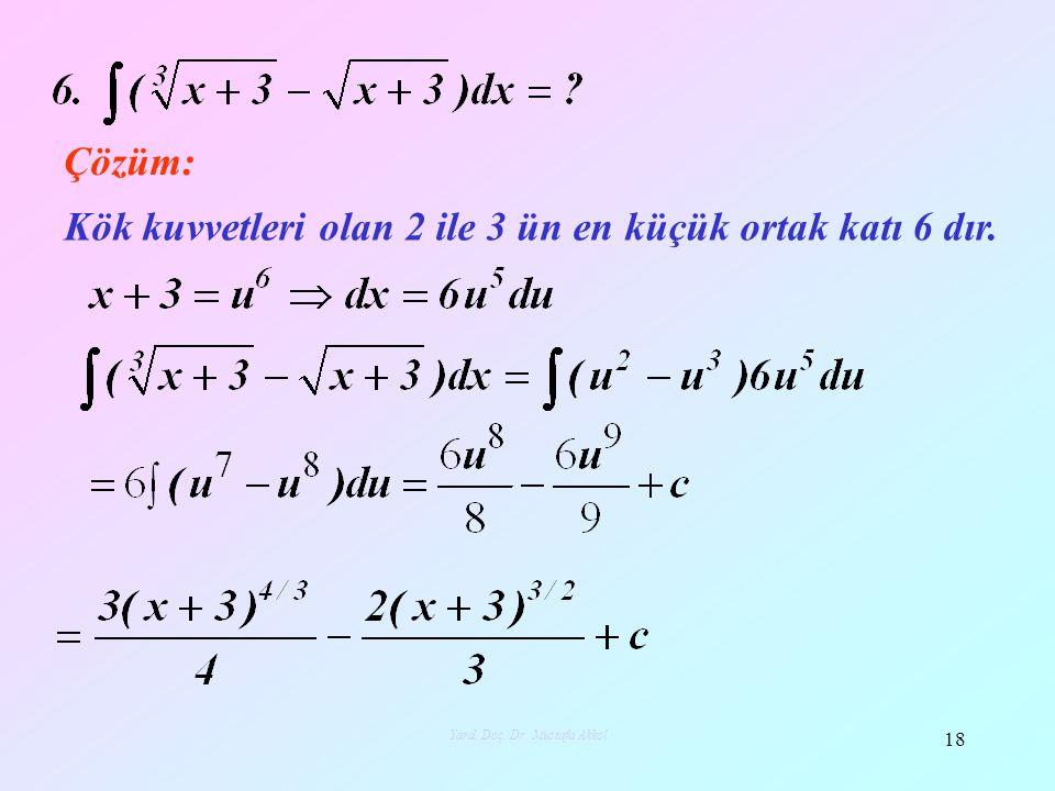 Çözüm: Kök kuvvetleri olan 2 ile 3 ün en küçük ortak katı 6 dır. 18 Yard. Doç. Dr. Mustafa Akkol