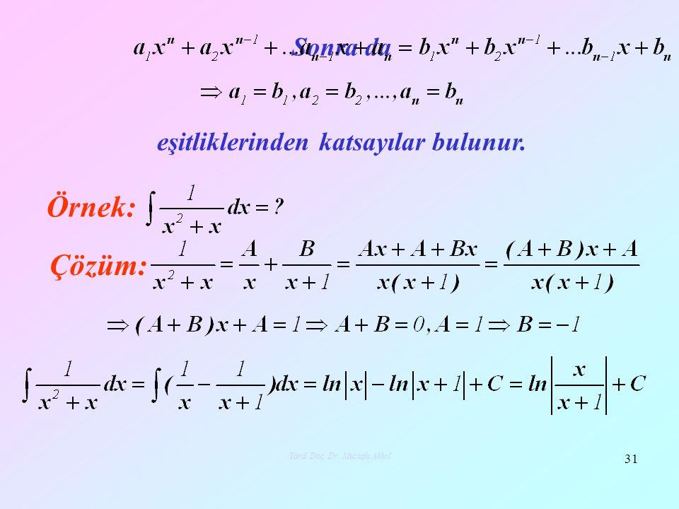 31 Yard. Doç. Dr. Mustafa Akkol Sonra da eşitliklerinden katsayılar bulunur. Örnek: Çözüm: