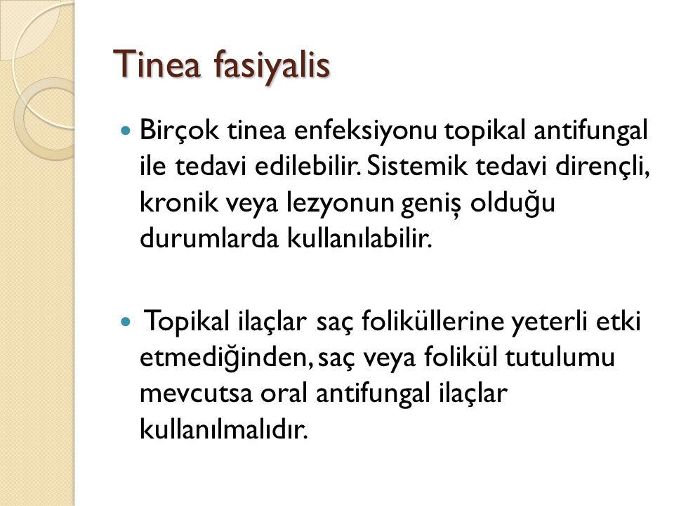 Tinea fasiyalis Birçok tinea enfeksiyonu topikal antifungal ile tedavi edilebilir. Sistemik tedavi dirençli, kronik veya lezyonun geniş oldu ğ u durum
