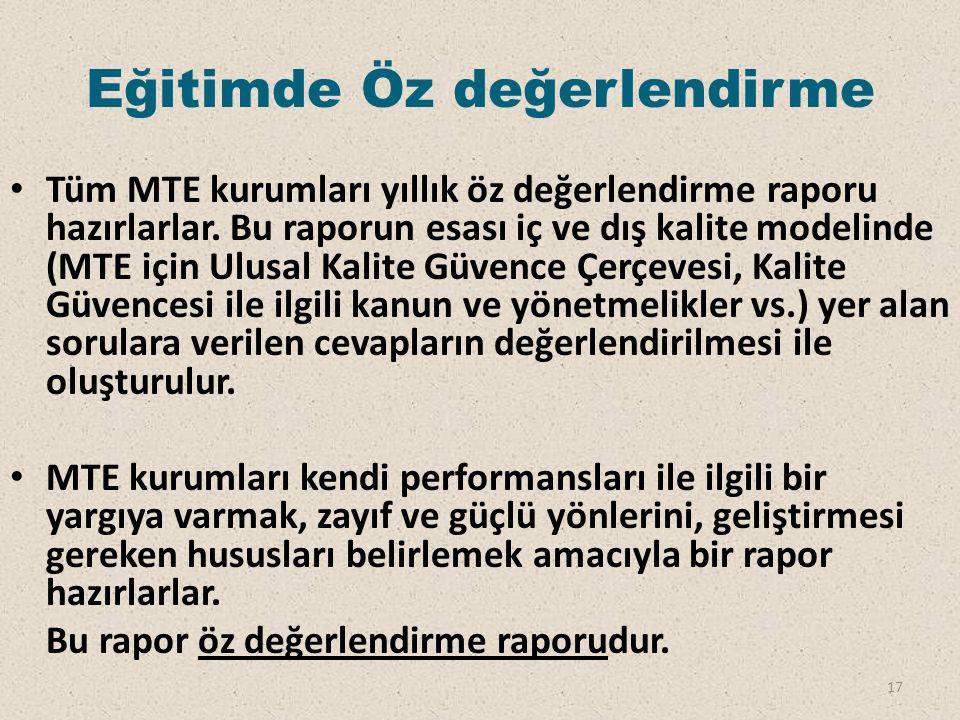 Eğitimde Öz değerlendirme Tüm MTE kurumları yıllık öz değerlendirme raporu hazırlarlar. Bu raporun esası iç ve dış kalite modelinde (MTE için Ulusal K