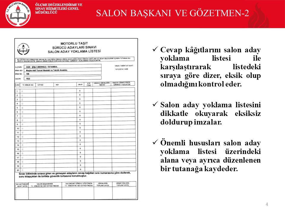 4 SALON BAŞKANI VE GÖZETMEN-2 Cevap kâğıtlarını salon aday yoklama listesi ile karşılaştırarak listedeki sıraya göre dizer, eksik olup olmadığını kontrol eder.