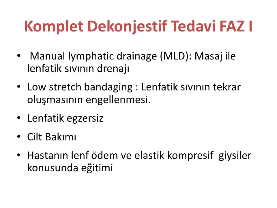 Komplet Dekonjestif Tedavi FAZ I Manual lymphatic drainage (MLD): Masaj ile lenfatik sıvının drenajı Low stretch bandaging : Lenfatik sıvının tekrar o