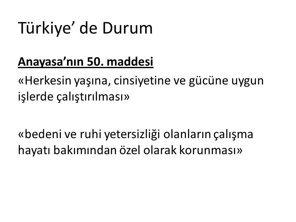 Türkiye' de Durum Anayasa'nın 50. maddesi «Herkesin yaşına, cinsiyetine ve gücüne uygun işlerde çalıştırılması» «bedeni ve ruhi yetersizliği olanların
