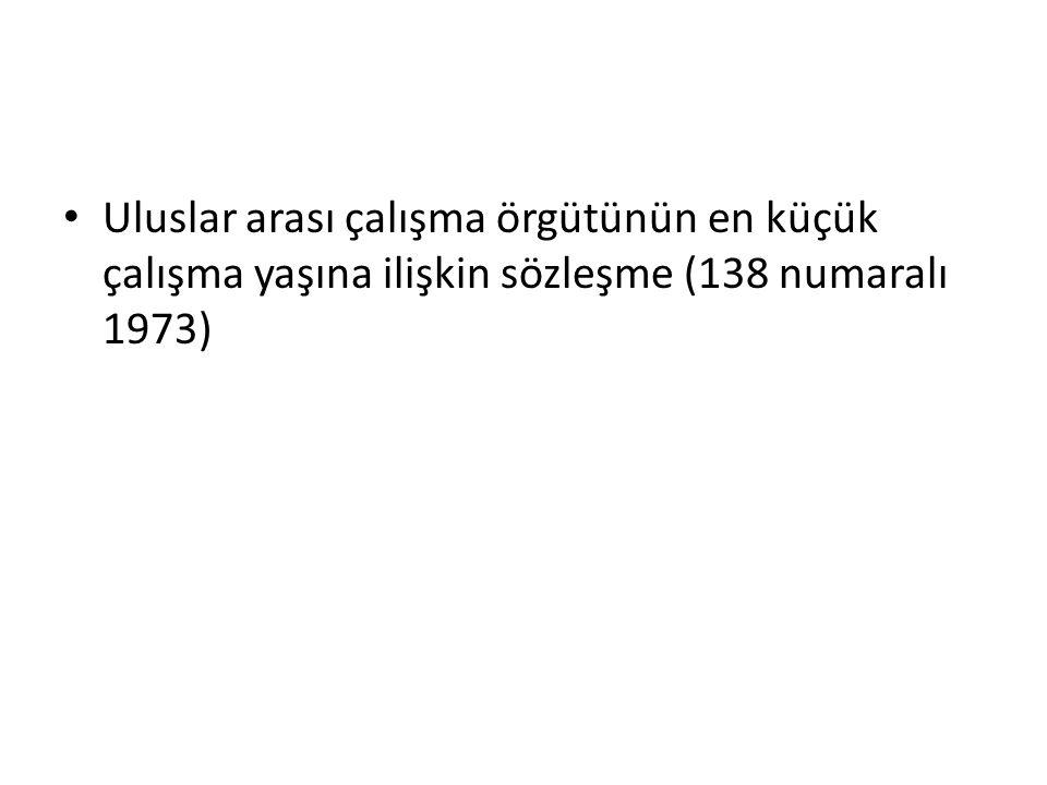Uluslar arası çalışma örgütünün en küçük çalışma yaşına ilişkin sözleşme (138 numaralı 1973)