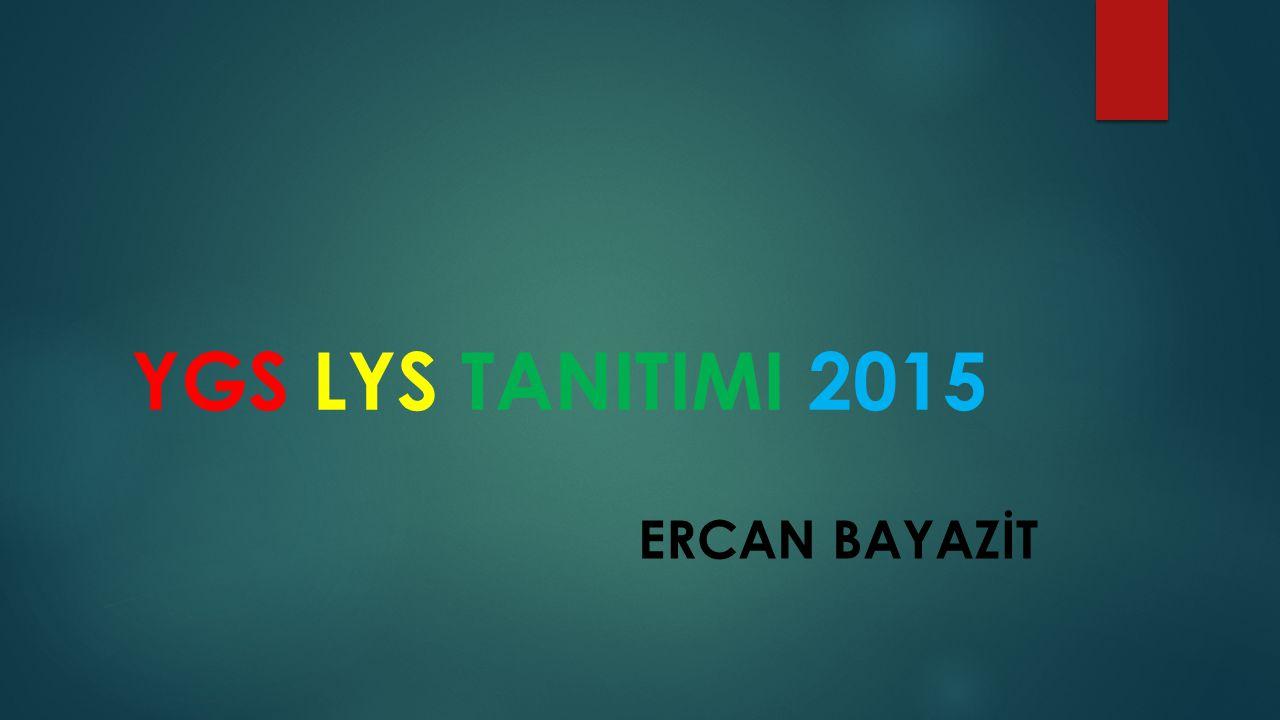 YGS LYS TANITIMI 2015 ERCAN BAYAZİT