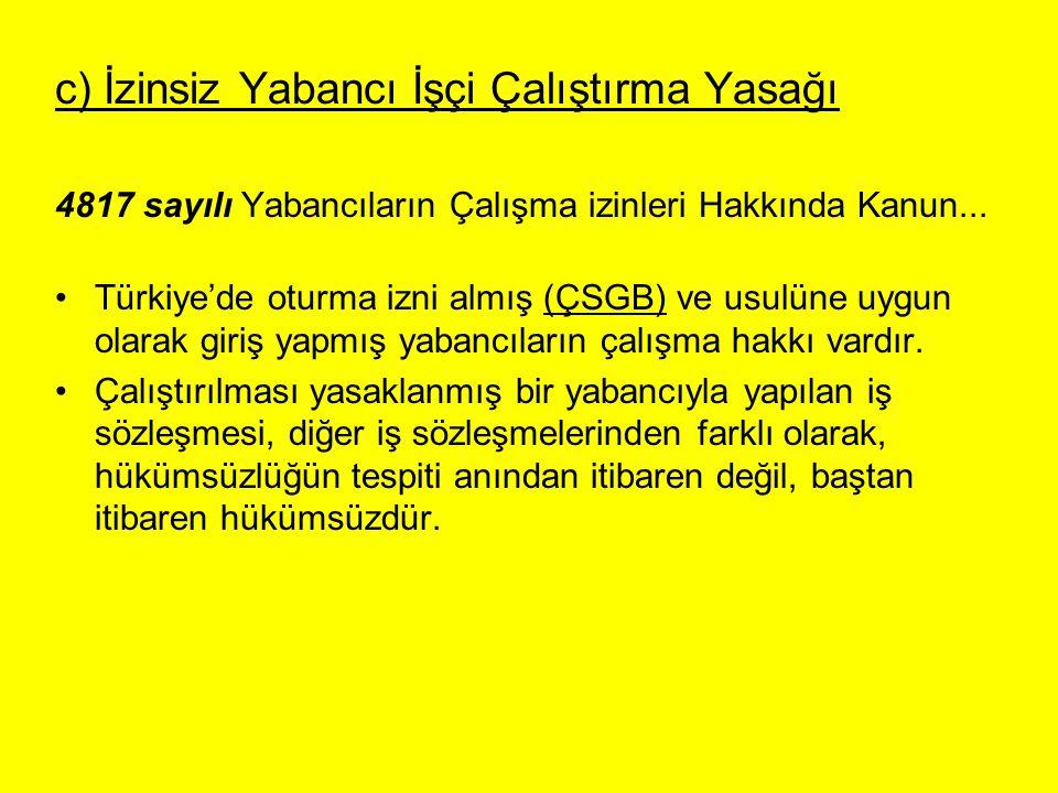 c) İzinsiz Yabancı İşçi Çalıştırma Yasağı 4817 sayılı Yabancıların Çalışma izinleri Hakkında Kanun... Türkiye'de oturma izni almış (ÇSGB) ve usulüne u