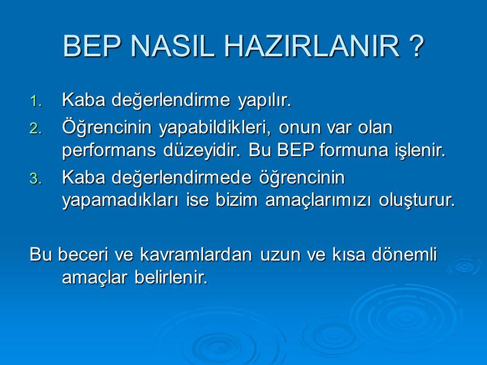 BEP NASIL HAZIRLANIR .1. Kaba değerlendirme yapılır.