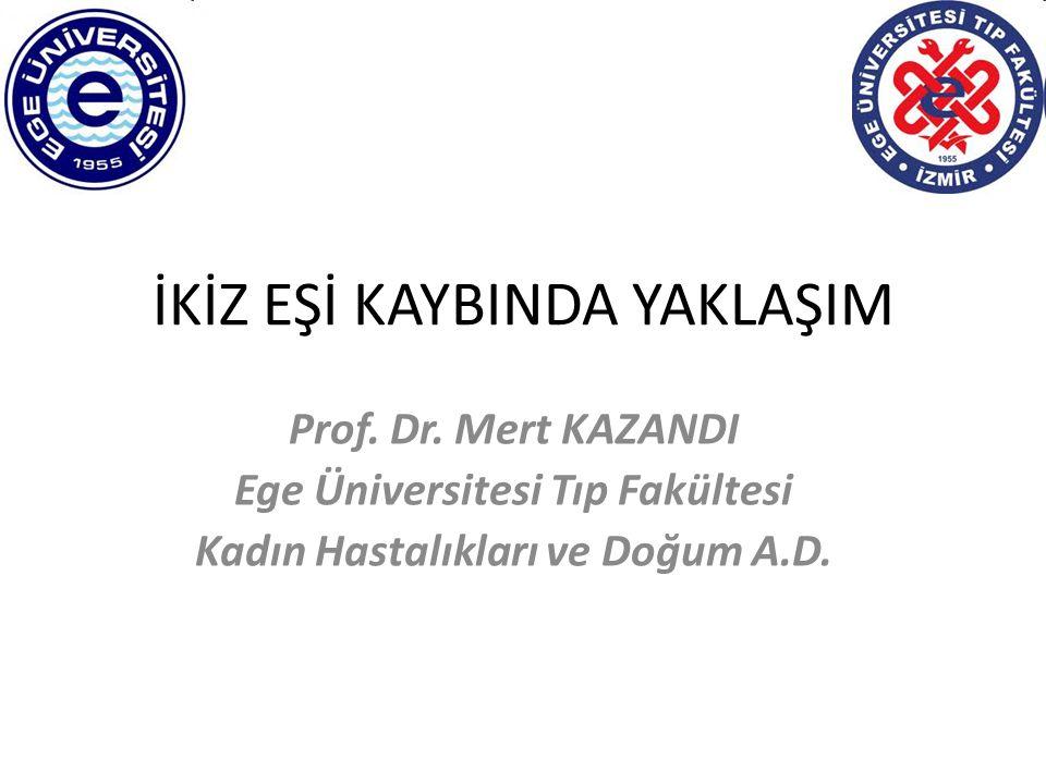 İKİZ EŞİ KAYBINDA YAKLAŞIM Prof. Dr. Mert KAZANDI Ege Üniversitesi Tıp Fakültesi Kadın Hastalıkları ve Doğum A.D.