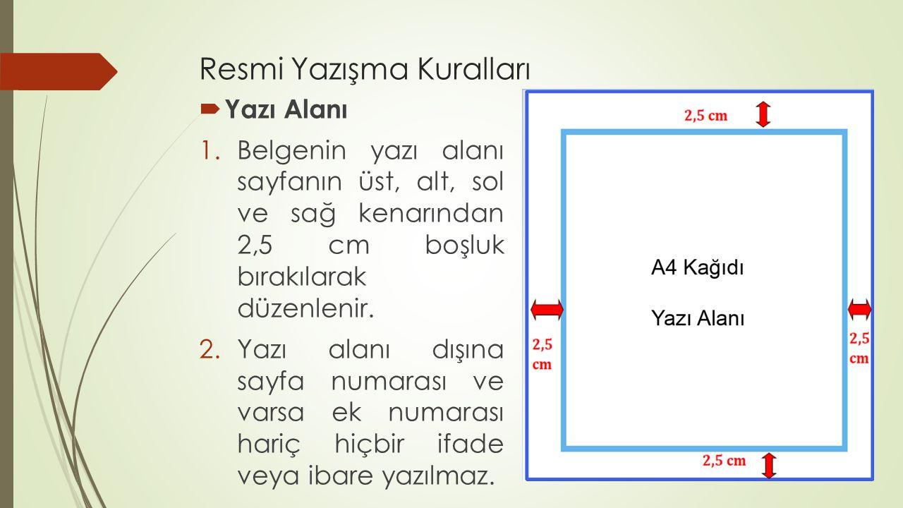 Resmi Yazışma Kuralları  Yazı Alanı 1.Belgenin yazı alanı sayfanın üst, alt, sol ve sağ kenarından 2,5 cm boşluk bırakılarak düzenlenir. 2.Yazı alanı