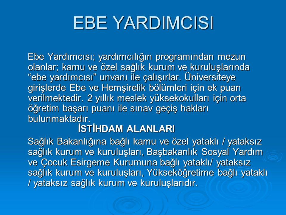"""EBE YARDIMCISI Ebe Yardımcısı; yardımcılığın programından mezun olanlar; kamu ve özel sağlık kurum ve kuruluşlarında """"ebe yardımcısı"""" unvanı ile çalış"""
