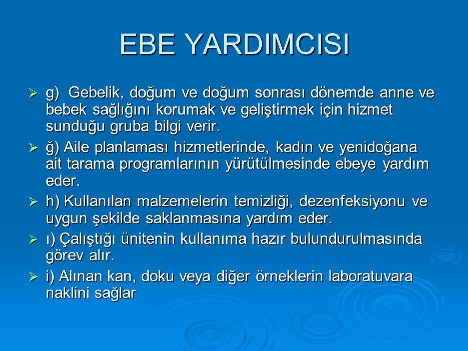EBE YARDIMCISI  g) Gebelik, doğum ve doğum sonrası dönemde anne ve bebek sağlığını korumak ve geliştirmek için hizmet sunduğu gruba bilgi verir.  ğ)