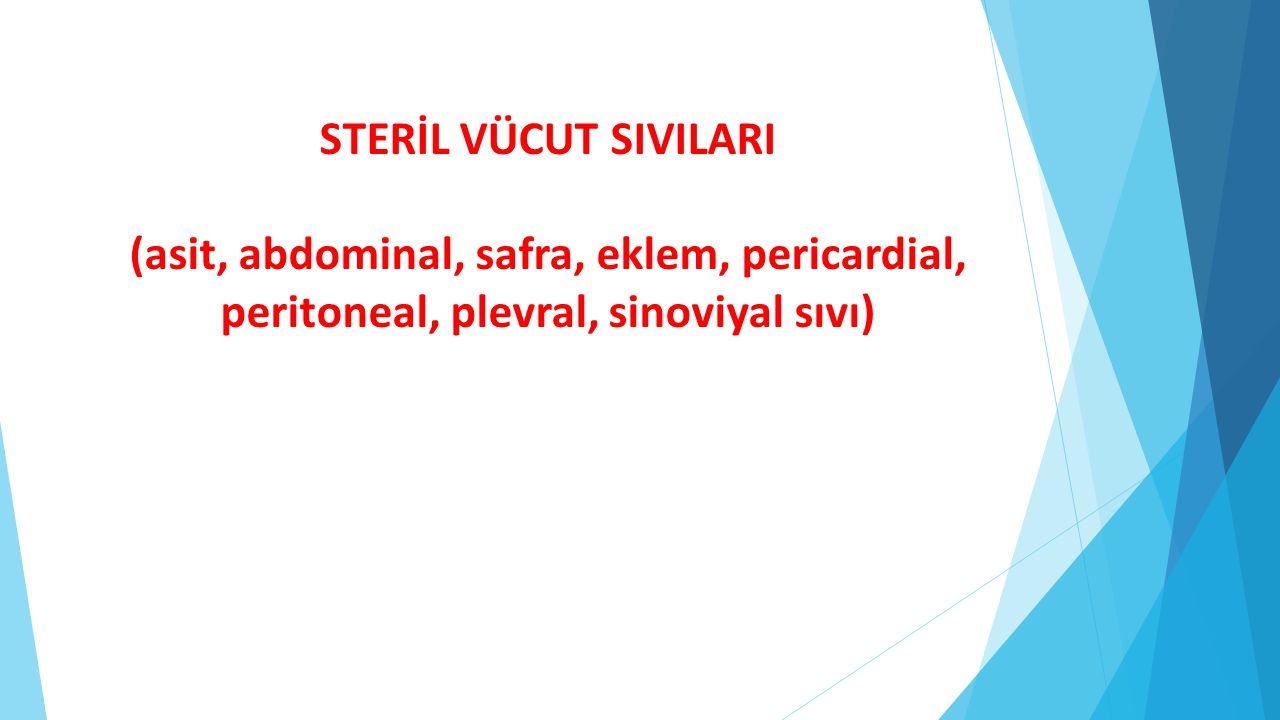 STERİL VÜCUT SIVILARI (asit, abdominal, safra, eklem, pericardial, peritoneal, plevral, sinoviyal sıvı)