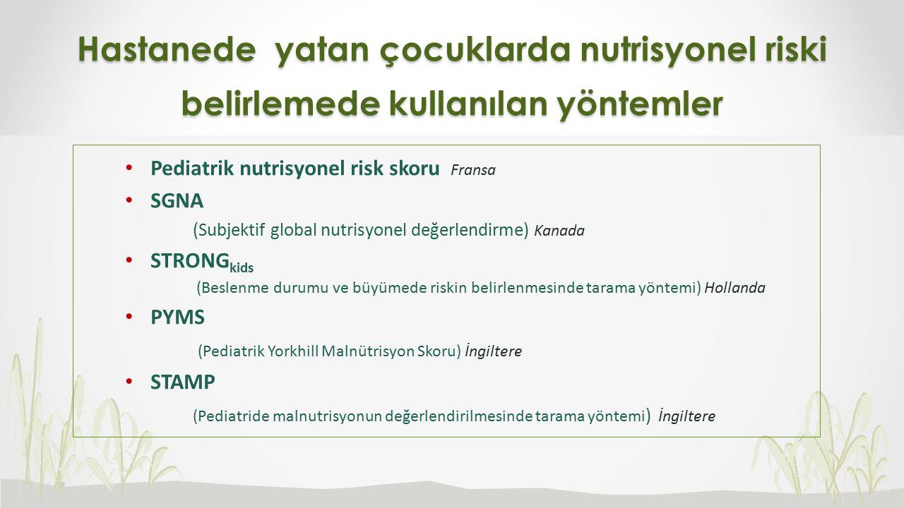 Hastanede yatan çocuklarda nutrisyonel riski belirlemede kullanılan yöntemler Pediatrik nutrisyonel risk skoru Fransa SGNA (Subjektif global nutrisyon