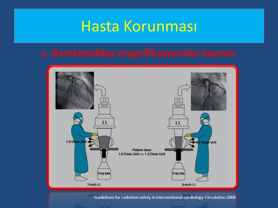 Hasta Korunması c. Gerekmedikçe magnifikasyondan kaçının: Guidelines for radiation safety in interventional cardiology. Circulation 2006