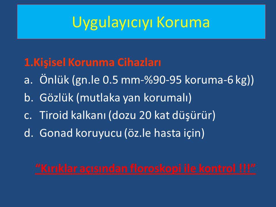 Uygulayıcıyı Koruma 1.Kişisel Korunma Cihazları a.Önlük (gn.le 0.5 mm-%90-95 koruma-6 kg)) b.Gözlük (mutlaka yan korumalı) c.Tiroid kalkanı (dozu 20 k