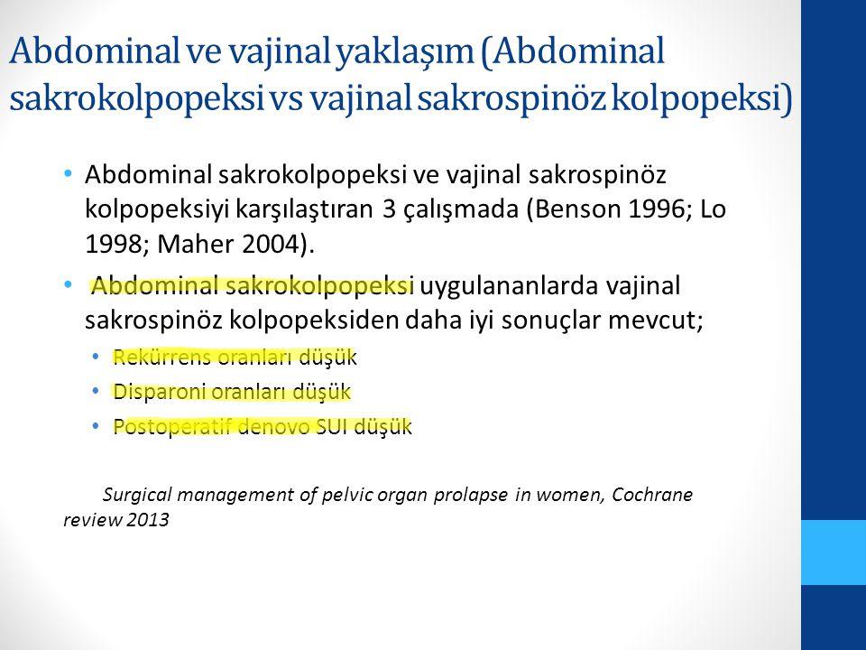 Abdominal ve vajinal yaklaşım (Abdominal sakrokolpopeksi vs vajinal sakrospinöz kolpopeksi) Abdominal sakrokolpopeksi ve vajinal sakrospinöz kolpopeksiyi karşılaştıran 3 çalışmada (Benson 1996; Lo 1998; Maher 2004).