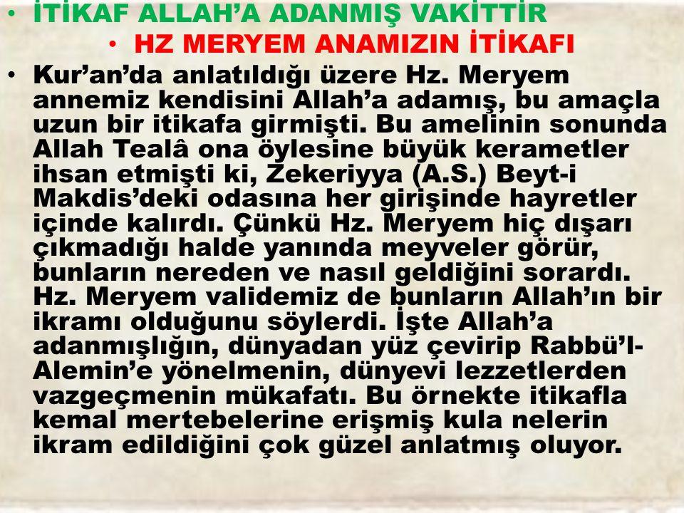 İTİKAF ALLAH'A ADANMIŞ VAKİTTİR HZ MERYEM ANAMIZIN İTİKAFI Kur'an'da anlatıldığı üzere Hz.