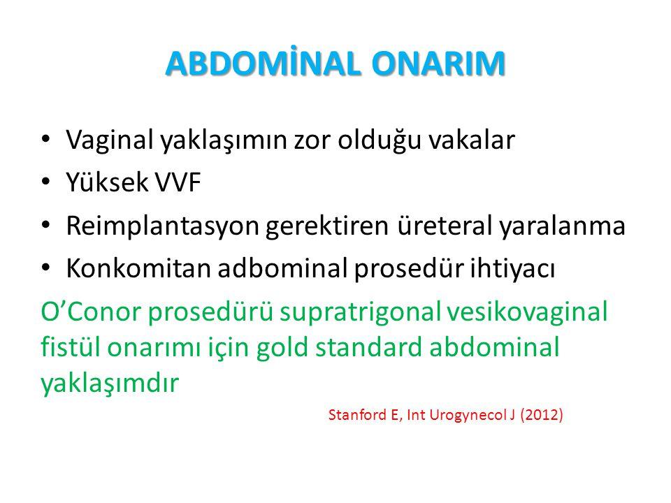 ABDOMİNAL ONARIM Vaginal yaklaşımın zor olduğu vakalar Yüksek VVF Reimplantasyon gerektiren üreteral yaralanma Konkomitan adbominal prosedür ihtiyacı