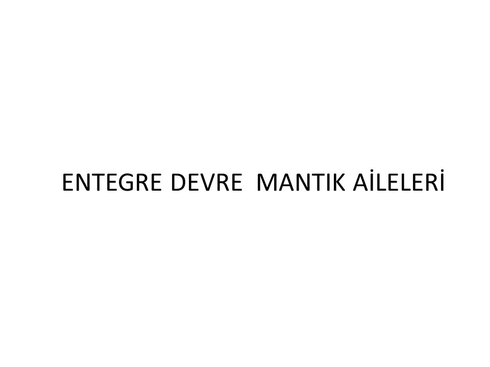 ENTEGRE DEVRE MANTIK AİLELERİ