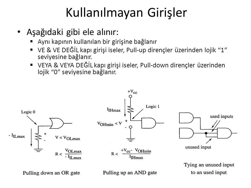 Kullanılmayan Girişler Aşağıdaki gibi ele alınır:  Aynı kapının kullanılan bir girişine bağlanır  VE & VE DEĞİL kapı girişi iseler, Pull-up dirençle