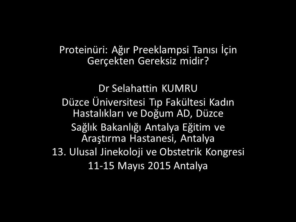 Proteinüri: Ağır Preeklampsi Tanısı İçin Gerçekten Gereksiz midir.