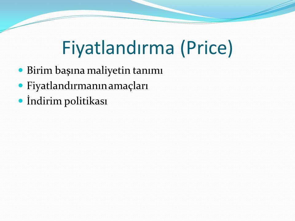Fiyatlandırma (Price) Birim başına maliyetin tanımı Fiyatlandırmanın amaçları İndirim politikası