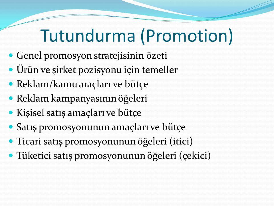 Tutundurma (Promotion) Genel promosyon stratejisinin özeti Ürün ve şirket pozisyonu için temeller Reklam/kamu araçları ve bütçe Reklam kampanyasının ö