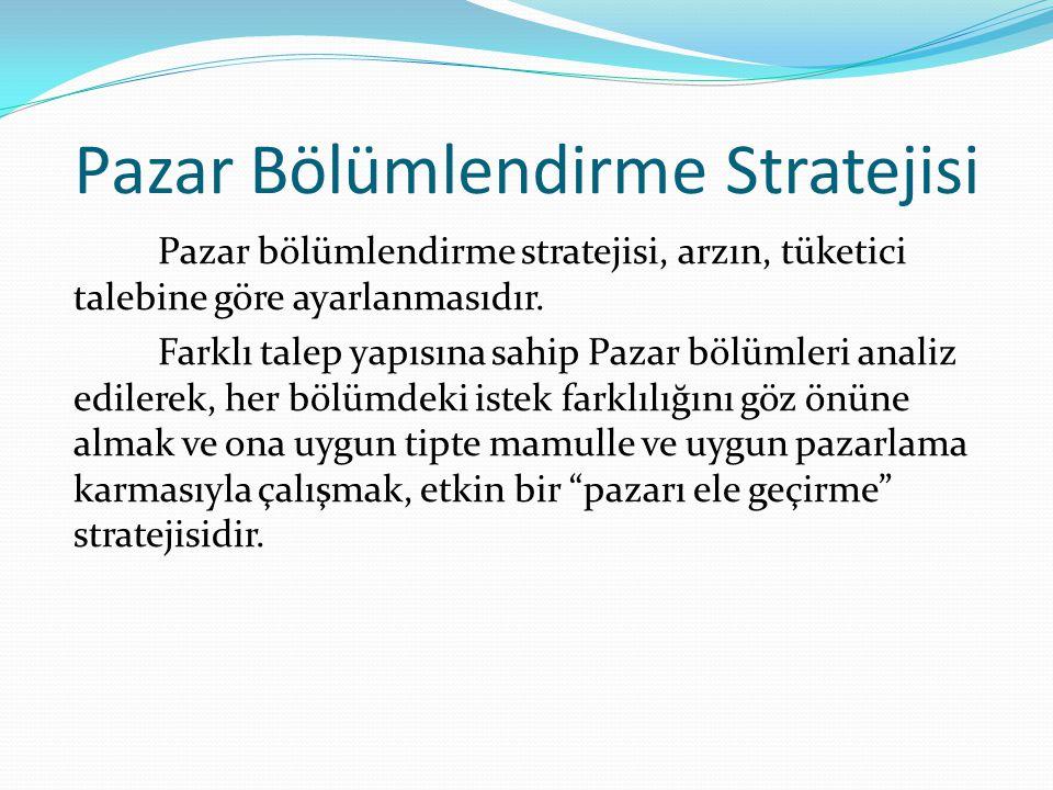 Pazar Bölümlendirme Stratejisi Pazar bölümlendirme stratejisi, arzın, tüketici talebine göre ayarlanmasıdır. Farklı talep yapısına sahip Pazar bölümle