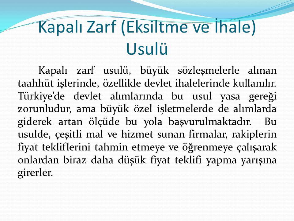 Kapalı Zarf (Eksiltme ve İhale) Usulü Kapalı zarf usulü, büyük sözleşmelerle alınan taahhüt işlerinde, özellikle devlet ihalelerinde kullanılır. Türki