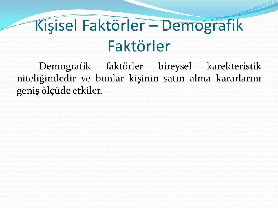 Kişisel Faktörler – Demografik Faktörler Demografik faktörler bireysel karekteristik niteliğindedir ve bunlar kişinin satın alma kararlarını geniş ölç