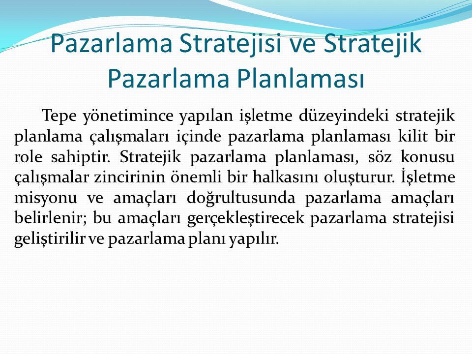 Pazarlama Stratejisi ve Stratejik Pazarlama Planlaması Tepe yönetimince yapılan işletme düzeyindeki stratejik planlama çalışmaları içinde pazarlama pl