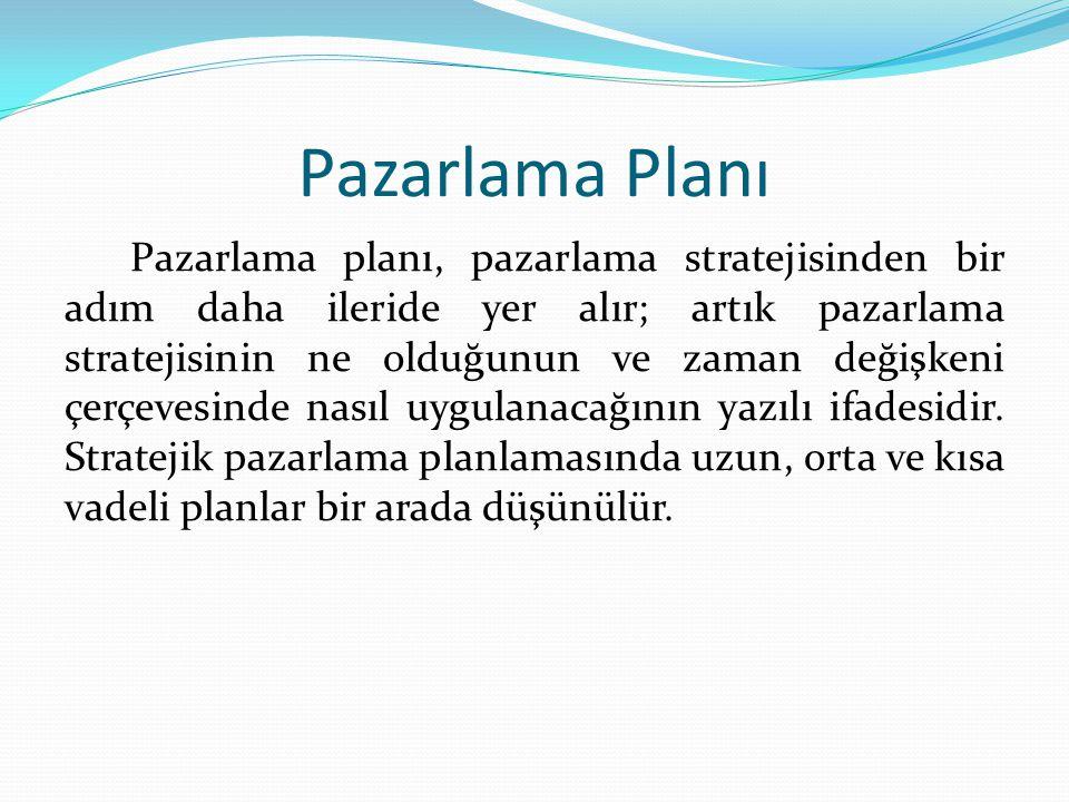Pazarlama Planı Pazarlama planı, pazarlama stratejisinden bir adım daha ileride yer alır; artık pazarlama stratejisinin ne olduğunun ve zaman değişken