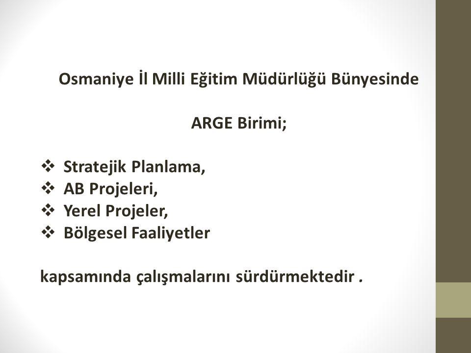 Osmaniye İl Milli Eğitim Müdürlüğü Bünyesinde ARGE Birimi;  Stratejik Planlama,  AB Projeleri,  Yerel Projeler,  Bölgesel Faaliyetler kapsamında ç