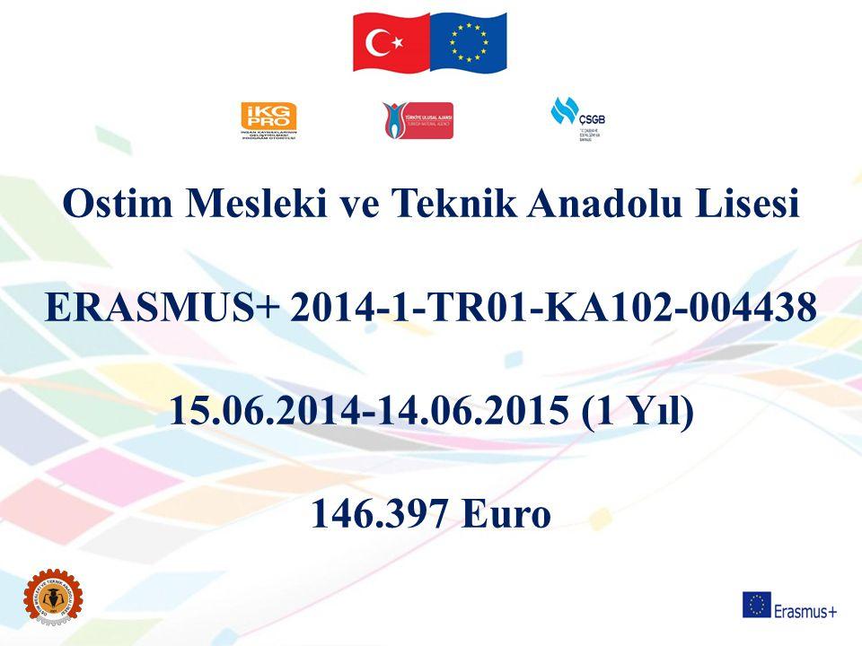 Ostim Mesleki ve Teknik Anadolu Lisesi ERASMUS+ 2014-1-TR01-KA102-00  4438 15.06.2014-14.06.2015 (1 Yıl) 146.397 Euro