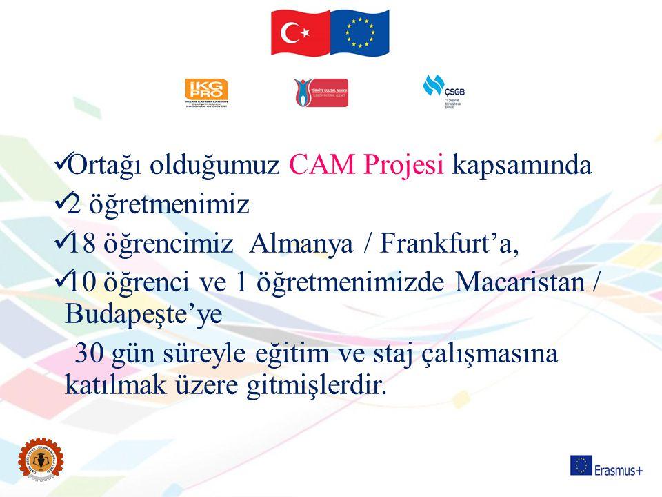Ortağı olduğumuz CAM Projesi kapsamında 2 öğretmenimiz 18 öğrencimiz Almanya / Frankfurt'a, 10 öğrenci ve 1 öğretmenimizde Macaristan / Budapeşte'ye 3