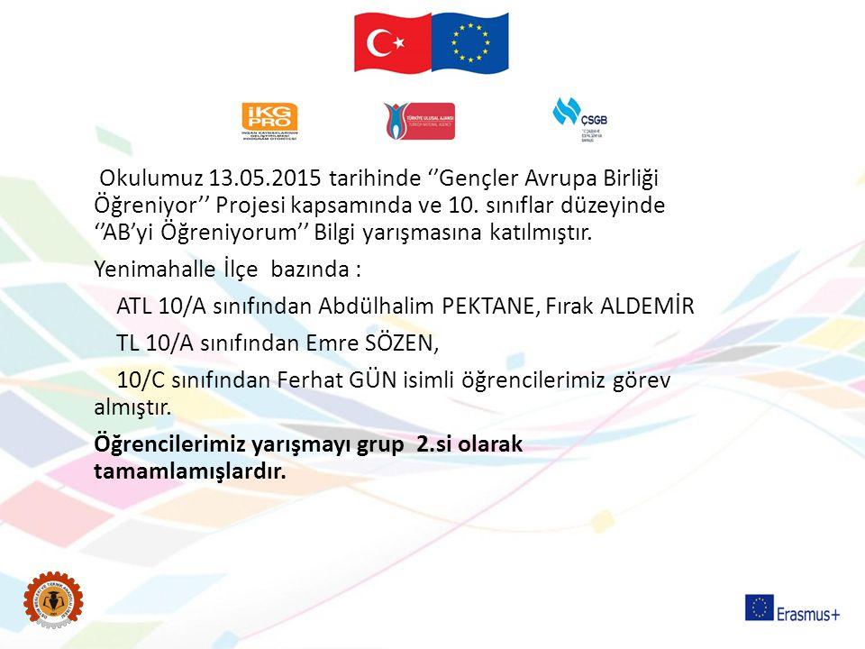 Okulumuz 13.05.2015 tarihinde ''Gençler Avrupa Birliği Öğreniyor'' Projesi kapsamında ve 10. sınıflar düzeyinde ''AB'yi Öğreniyorum'' Bilgi yarışmasın