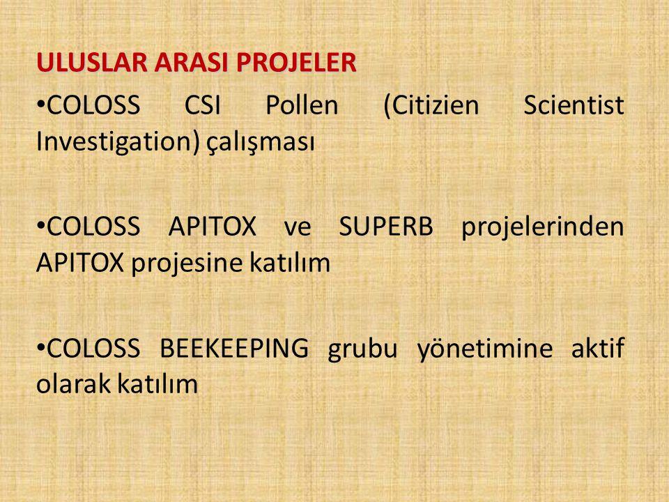 ULUSLAR ARASI PROJELER COLOSS CSI Pollen (Citizien Scientist Investigation) çalışması COLOSS APITOX ve SUPERB projelerinden APITOX projesine katılım COLOSS BEEKEEPING grubu yönetimine aktif olarak katılım