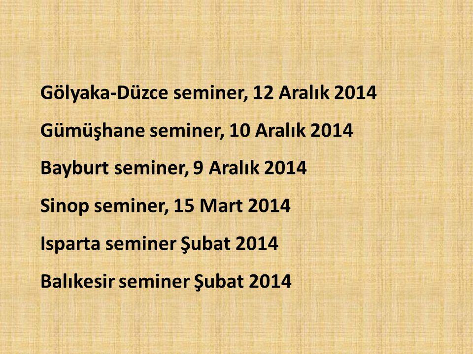 Gölyaka-Düzce seminer, 12 Aralık 2014 Gümüşhane seminer, 10 Aralık 2014 Bayburt seminer, 9 Aralık 2014 Sinop seminer, 15 Mart 2014 Isparta seminer Şubat 2014 Balıkesir seminer Şubat 2014