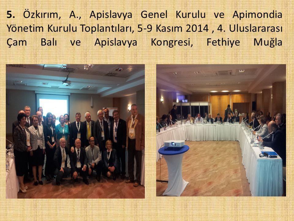 5.Özkırım, A., Apislavya Genel Kurulu ve Apimondia Yönetim Kurulu Toplantıları, 5-9 Kasım 2014, 4.
