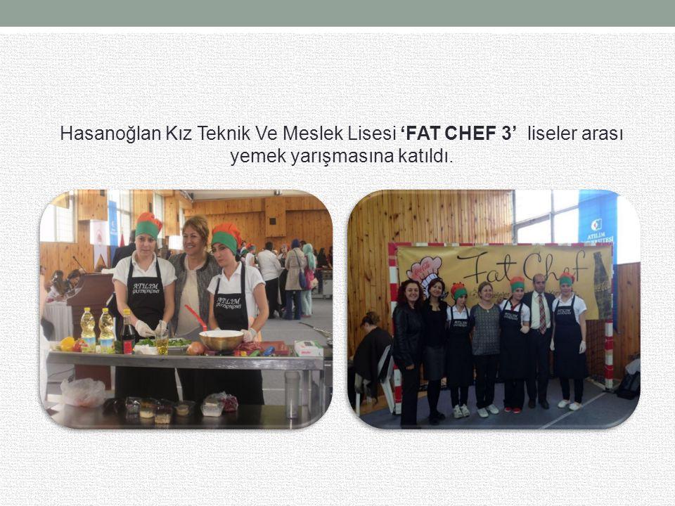 Hasanoğlan Kız Teknik Ve Meslek Lisesi 'FAT CHEF 3' liseler arası yemek yarışmasına katıldı.