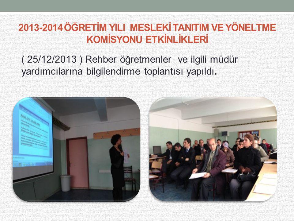 2013-2014 ÖĞRETİM YILI MESLEKİ TANITIM VE YÖNELTME KOMİSYONU ETKİNLİKLERİ ( 25/12/2013 ) Rehber öğretmenler ve ilgili müdür yardımcılarına bilgilendirme toplantısı yapıldı.