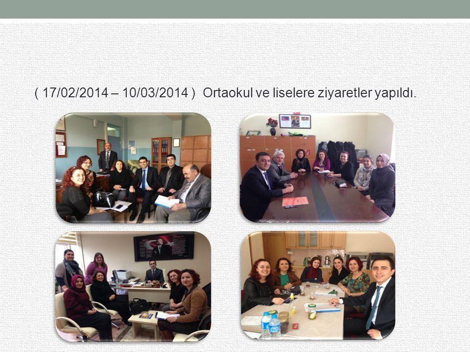 ( 17/02/2014 – 10/03/2014 ) Ortaokul ve liselere ziyaretler yapıldı.