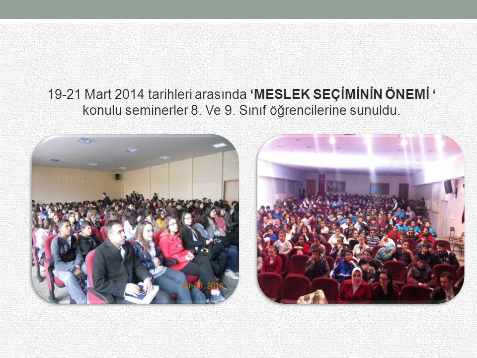 19-21 Mart 2014 tarihleri arasında 'MESLEK SEÇİMİNİN ÖNEMİ ' konulu seminerler 8.
