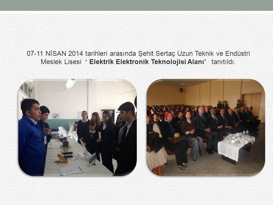07-11 NİSAN 2014 tarihleri arasında Şehit Sertaç Uzun Teknik ve Endüstri Meslek Lisesi ' Elektrik Elektronik Teknolojisi Alanı' tanıtıldı.