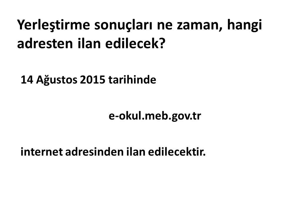 Yerleştirme sonuçları ne zaman, hangi adresten ilan edilecek? 14 Ağustos 2015 tarihinde e-okul.meb.gov.tr internet adresinden ilan edilecektir.