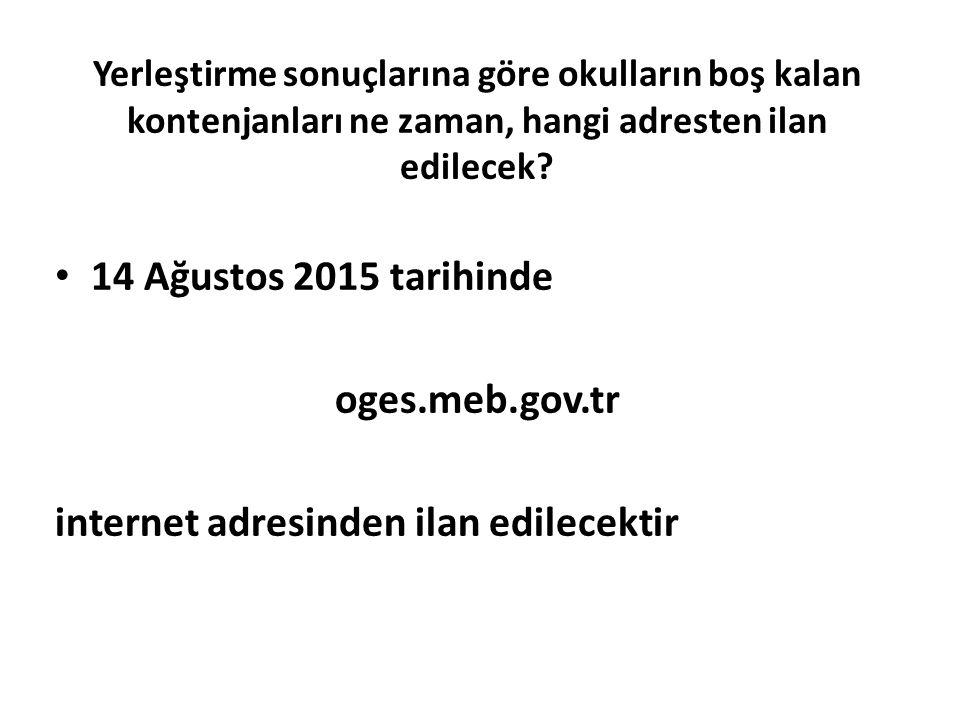 Yerleştirme sonuçlarına göre okulların boş kalan kontenjanları ne zaman, hangi adresten ilan edilecek? 14 Ağustos 2015 tarihinde oges.meb.gov.tr inter